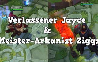 20150410_VerlassenerJayce_Meister-ArkanistZiggs